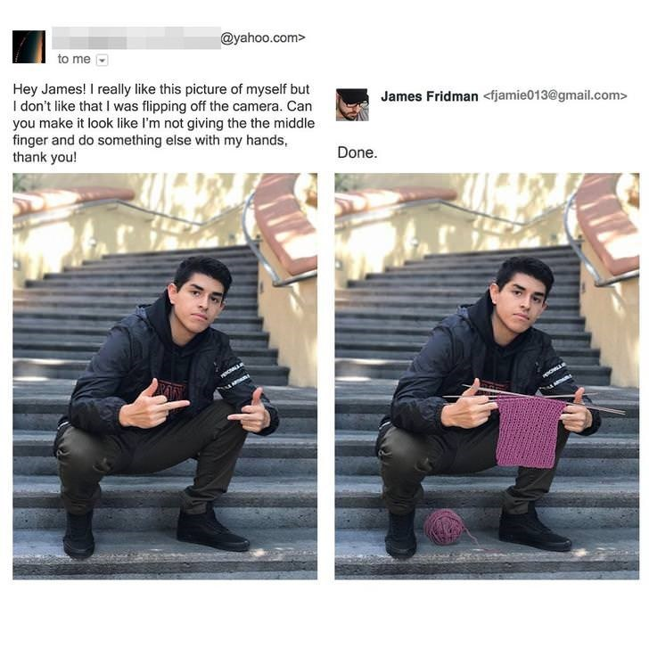 photoshop trolling - Outerwear - @yahoo.com> to me Hey James! I really like this picture of myself but I don't like that I was flipping off the camera. Can you make it look like I'm not giving the the middle finger and do something else with my hands, thank you! James Fridman <fjamie013@gmail.com> Done