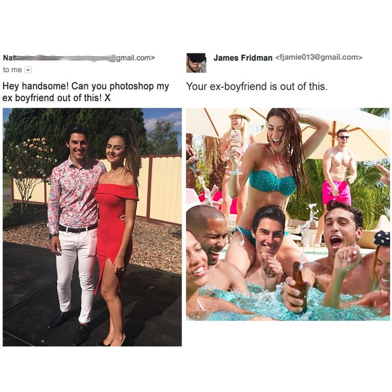 photoshop trolling - Turquoise - James Fridman <fjamie013@gmail.com> Nat gmail.com> to me Hey handsome! Can you photoshop my ex boyfriend out of this! X Your ex-boyfriend is out of this.