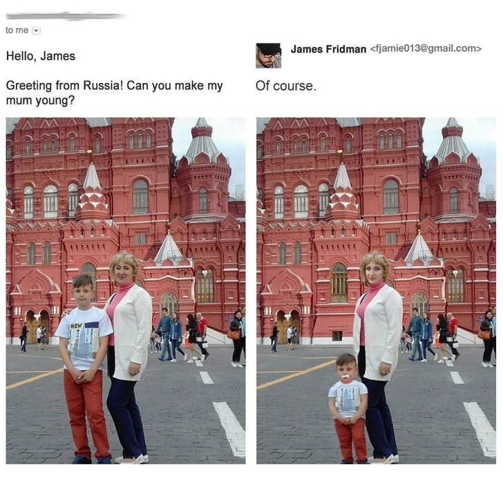 photoshop trolling - Text - to me James Fridman <fjamie013@gmail.com> Hello, James Greeting from Russia! Can you make my mum young? Of course. NEW