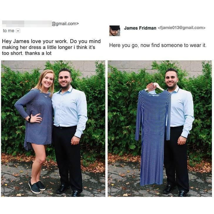 photoshop trolling - Photograph - @gmail.com> James Fridman <fjamie013@gmail.com> to me Hey James love your work. Do you mind making her dress a little longer i think it's Here you go, now find someone to wear it. too short. thanks a lot