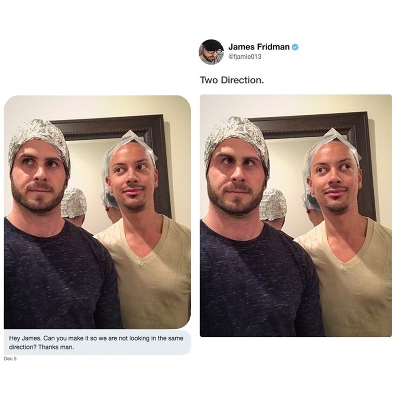 photoshop trolling - Face - James Fridman @fjamie013 Two Direction Hey James. Can you make it so we are not looking in the same direction? Thanks man. Dec 5