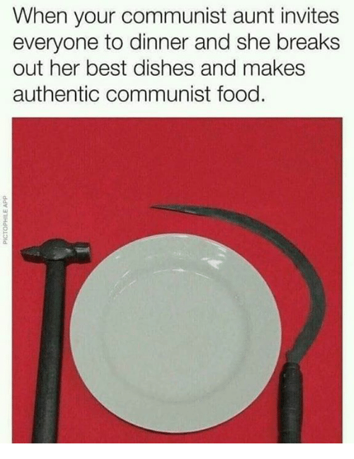 communist meme - Cookware and bakeware - When your communist aunt invites everyone to dinner and she breaks out her best dishes and makes authentic communist food. ddY 3POld