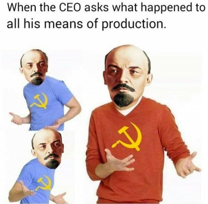 communist meme - People - When the CEO asks what happened to all his means of production