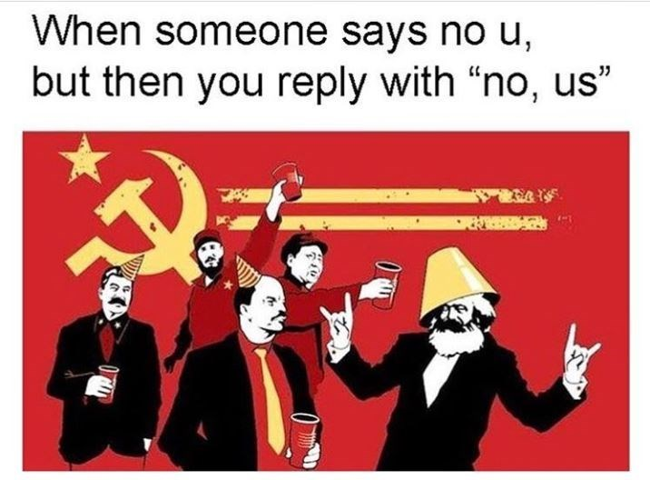 """communist meme - Cartoon - When someone says no u, but then you reply with """"no, us"""""""