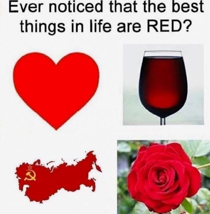 communist meme - Red - Ever noticed that the best things in life are RED?
