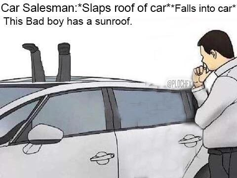 salesman slap car roof meme about falling through the sunroof