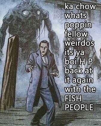 dank meme about HP Lovecraft and his stories about sea monsters