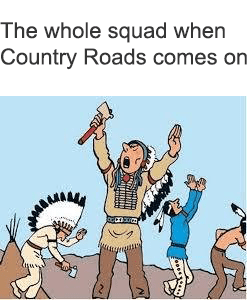 dank meme about how you and your friends react when the song country roads comes on