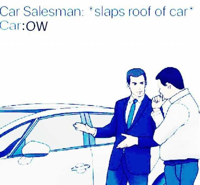 meme about salesman hurting himself after slapping roof of car