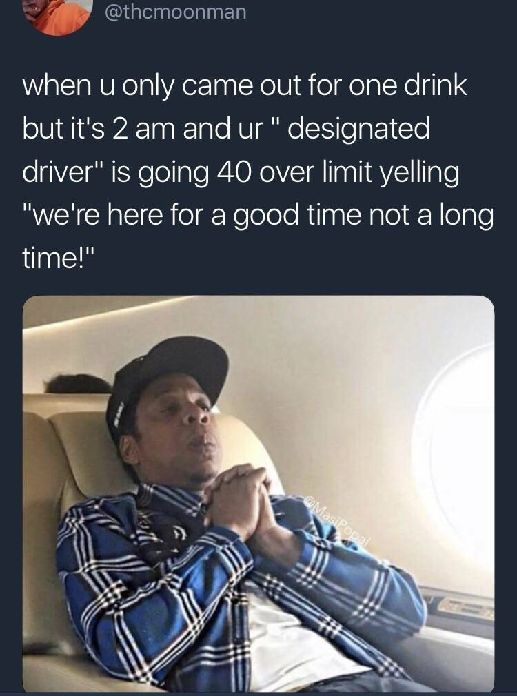 meme about fearing for your life when the designated driver gets drunk