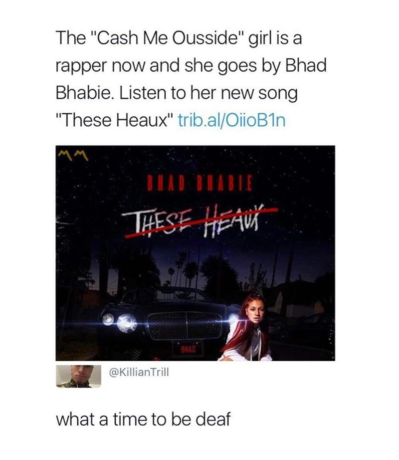 "Advertisement for a new Bhad Bhabie song, someone comments below ""What a time to be deaf"""