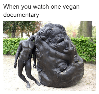 Sculpture - When you watch one vegan documentary