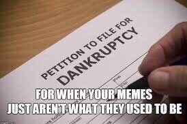 Text - DANKRUPTCY FOR WHEN YOUR MEMES PETITION TO FILE FOR JUSTARENT WHAT THEY USED TO BE hold