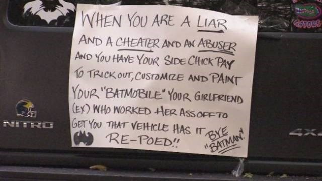 """Text - WHEN YOU ARE A LIAR RATOES AND A CHEATER AND AN ABUSER AND YoU HAVE YOUR SIDE CHICK PAY 10 TRICKOUT, COSTOMIZE AND PAINT YoUR """"BATMOBILE YouR GIRLFRIEND (EX) WHO NORKED HER ASSOFFTO GeT You THAT VEHICLE HAS IT RE-POED! NITRO BYE """"BATMAN 4X"""