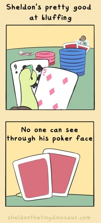 Line - Sheldon's pretty good at bluffing No one can see through his poker face sheldonthetinydinosaur.com