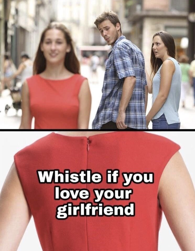 """Distracted boyfriend meme, but the back of the girl's shirt reads, """"Whistle if you love your girlfriend"""""""