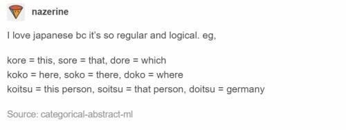 Text - nazerine I love japanese bc it's so regular and logical. eg. kore this, sore = that, dore which koko here, soko there, doko where koitsu this person, soitsu that person, doitsu germany Source: categorical-abstract-ml