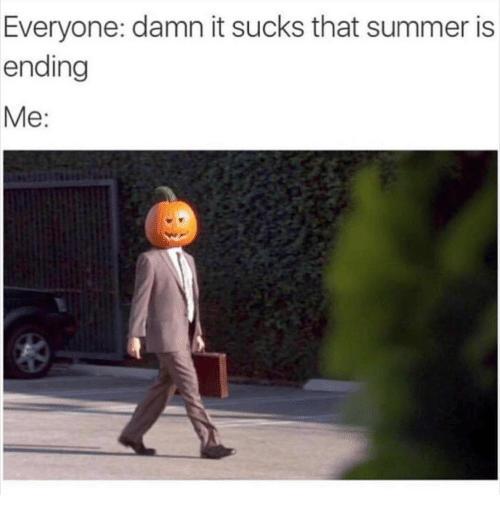 """Pic of a guy wearing a suit with a pumpkin for a head under the caption, """"Everyone: damn it sucks that summer is ending"""""""
