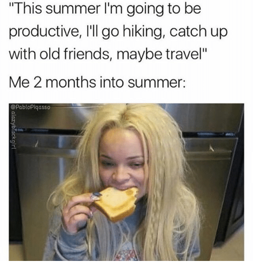 """depressing meme - Hair - """"This summer I'm going to be productive, 'll go hiking, catch up with old friends, maybe travel"""" Me 2 months into summer: @PabioPiqasso alazyblackgirl"""