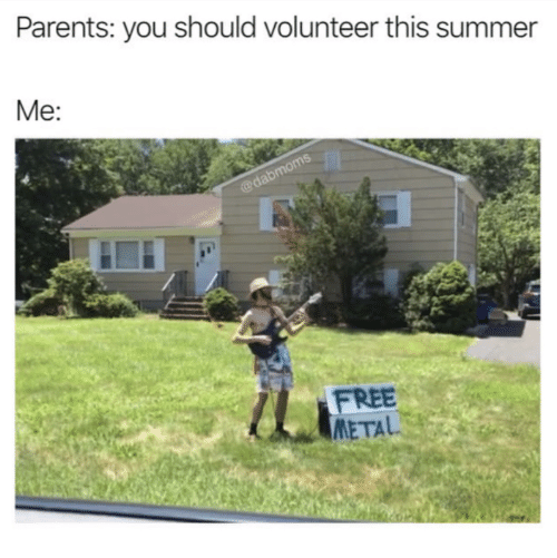 depressing meme - Lawn - Parents: you should volunteer this summer Me: @dabmoms FREE METAL
