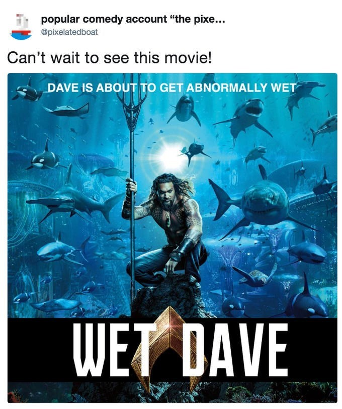 """Movie - popular comedy account """"the pixe... @pixelatedboat Can't wait to see this movie! DAVE IS ABOUT TO GET ABNORMALLY WET WET DAVE"""