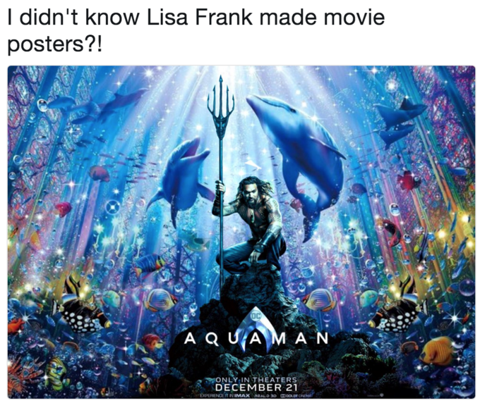 """Text - I didn't know Lisa Frank made movie posters?! OC A QUAMA-N ONLY IN THEATERS DECEMBER 21 """"EXPERENCEIT IN IMAX ALD 30 oou CN"""