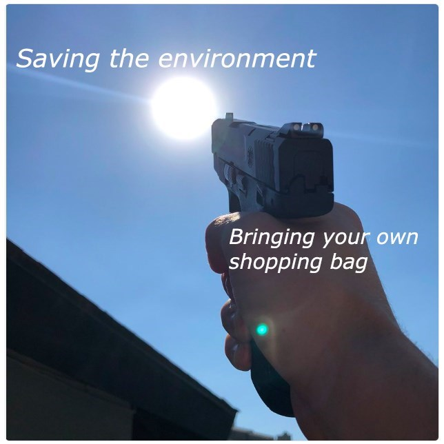 Gun - Saving the environment Bringing your own shopping bag