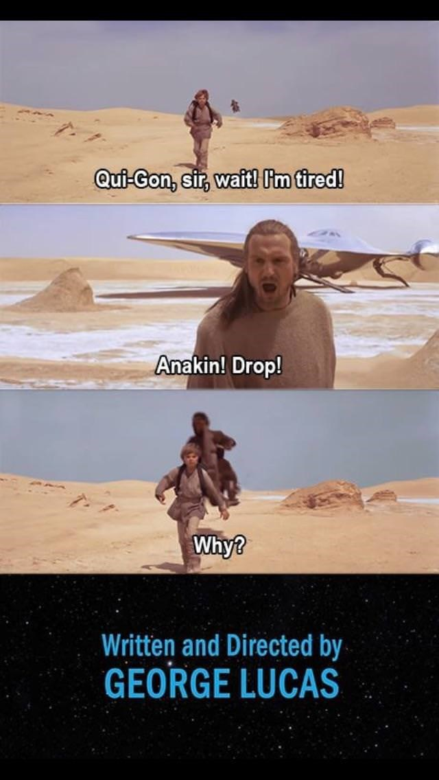 star wars meme - Desert - Qui-Gon, sir, wait! I'm tired! Anakin! Drop! Why? Written and Directed by GEORGE LUCAS
