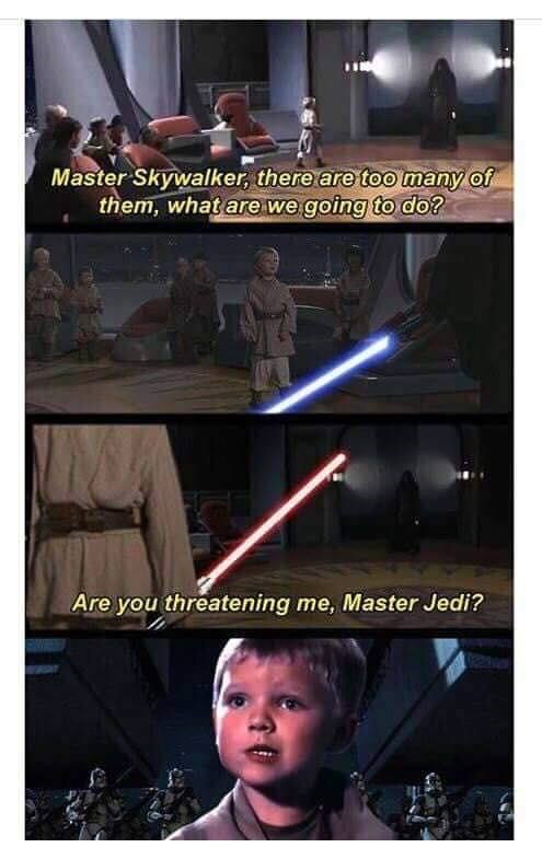 star wars meme - Fictional character - Master Skywalker, there are too many of them, what are we going to do? Are you threatening me, Master Jedi?