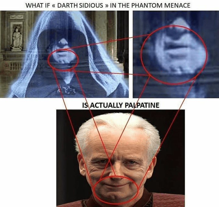 star wars meme - Face - WHAT IF DARTH SIDIOUS» IN THE PHANTOM MENACE IS ACTUALLY PALPATINE