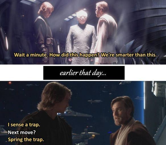 star wars meme - Movie - Wait a minute. How did this happen? We're smarter than this. earlier that day... I sense a trap. Next move? Spring the trap.