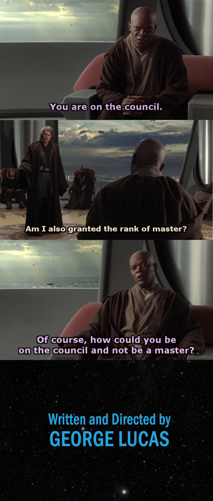 star wars meme - Movie - You are on the council. Am I also granted the rank of master? Of course, how could you be on the council and not be a master? Written and Directed by GEORGE LUCAS