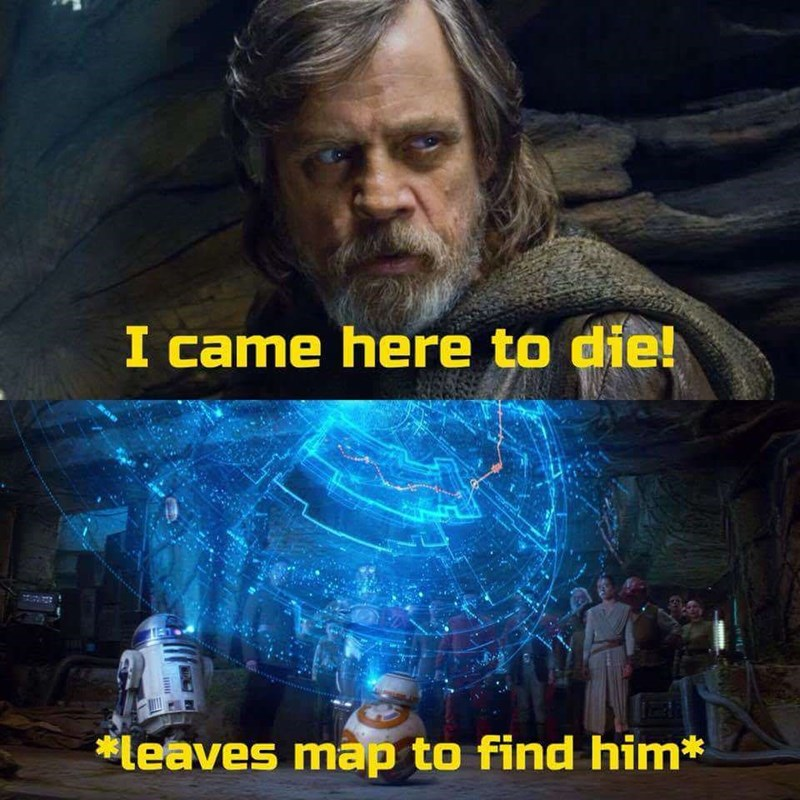 star wars meme - Movie - I came here to die! leaves map to find him*