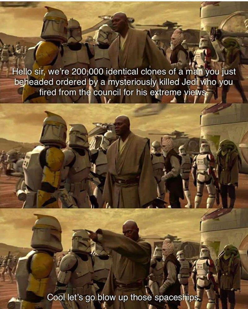 star wars meme - Poster - Hello sir, we're 200,000 identical clones of a man you just beheaded ordered by a mysteriously killed Jedi who you fired from the council for his extreme views Cool let's go blow up those spaceships.