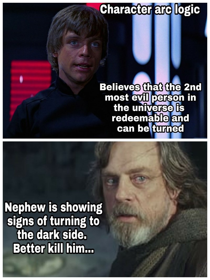 star wars meme - Photo caption - Character arc logic Believes that the 2nd most evil person in the universe is redeemable and can be turned Nephew is showing signs of turning to the dark side. Better kill him...