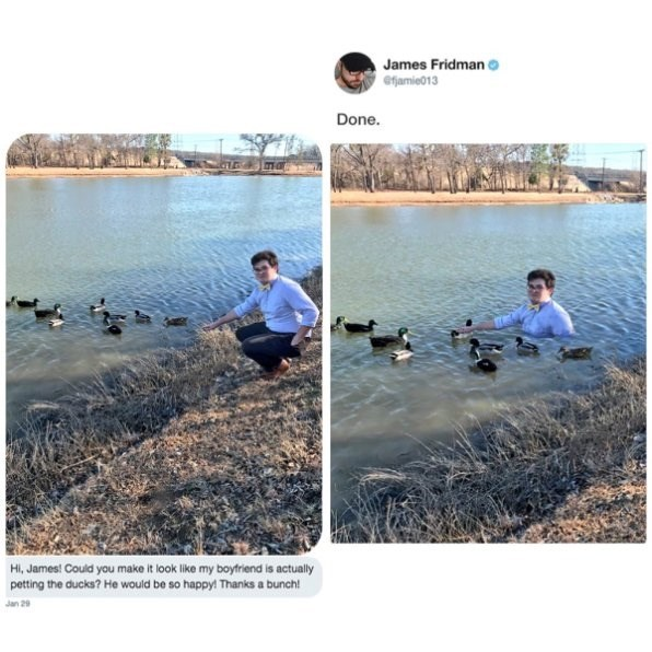 Water - James Fridman efjamie013 Done. Hi, James! Could you make it look like my boyfriend is actually petting the ducks? He would be so happy! Thanks a bunch! Jan 29
