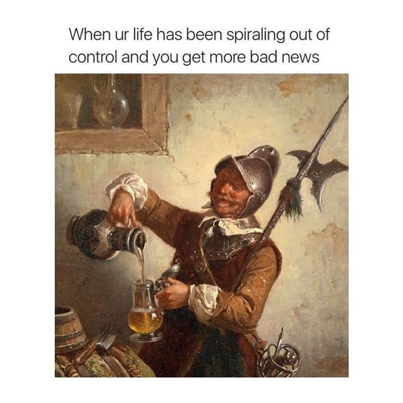 Funny meme about drinking more when bad news spirals out of control.