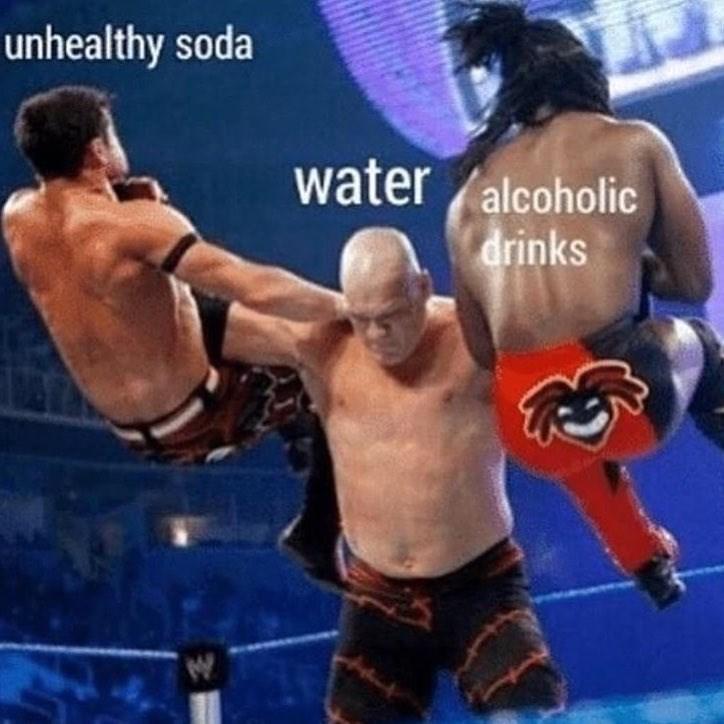 water meme - Combat sport - unhealthy soda water alcoholic drinks