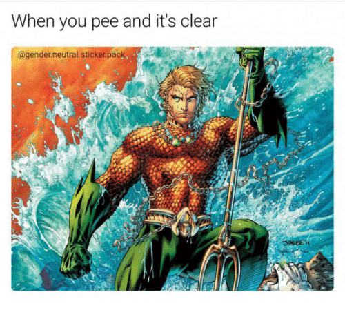 water meme - Aquaman - When you pee and it's clear @gender.neutral.sticker.pack SNLGEi