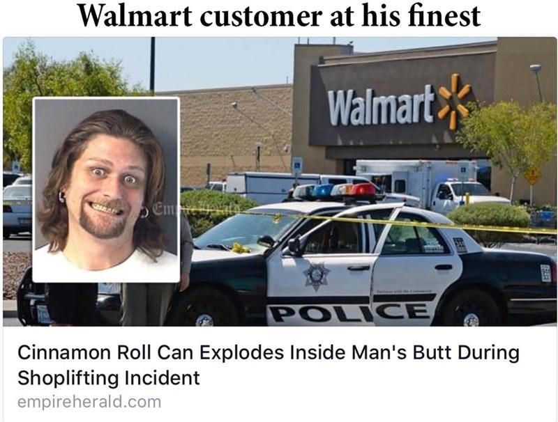 Motor vehicle - Walmart customer at his finest Walmart Em t e POLICE Cinnamon Roll Can Explodes Inside Man's Butt During Shoplifting Incident empireherald.com