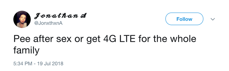 Text - gonathan sA Follow @JonxthxnA Pee after sex or get 4G LTE for the whole family 5:34 PM 19 Jul 2018