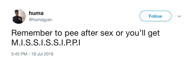 Text - huma Follow @humagyan Remember to pee after sex or you'll get M.I.S.S.I.S.S.I.P.P.I 5:45 PM 18 Jul 2018