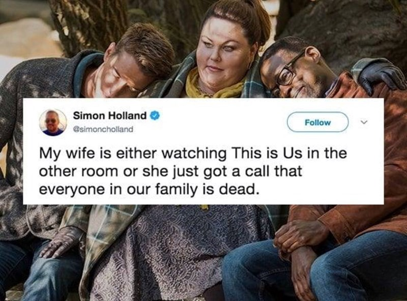 People - Simon Holland Follow esimoncholland My wife is either watching This is Us in the other room or she just got a call that everyone in our family is dead.