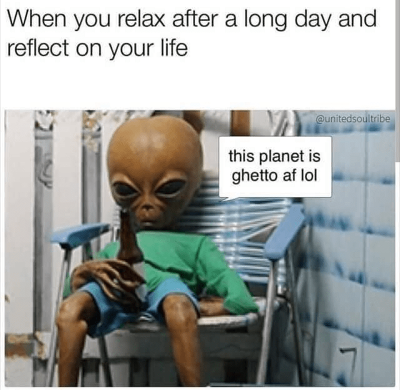 meme about thinking about life with picture of alien chilling with a beer bottle