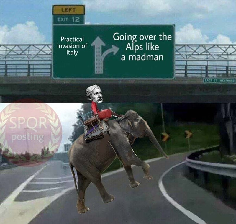 ancient roman meme - Mode of transport - LEFT EXIT 12 Going over the Alps like a madman Practical invasion of Italy CAST ST SPOR posting