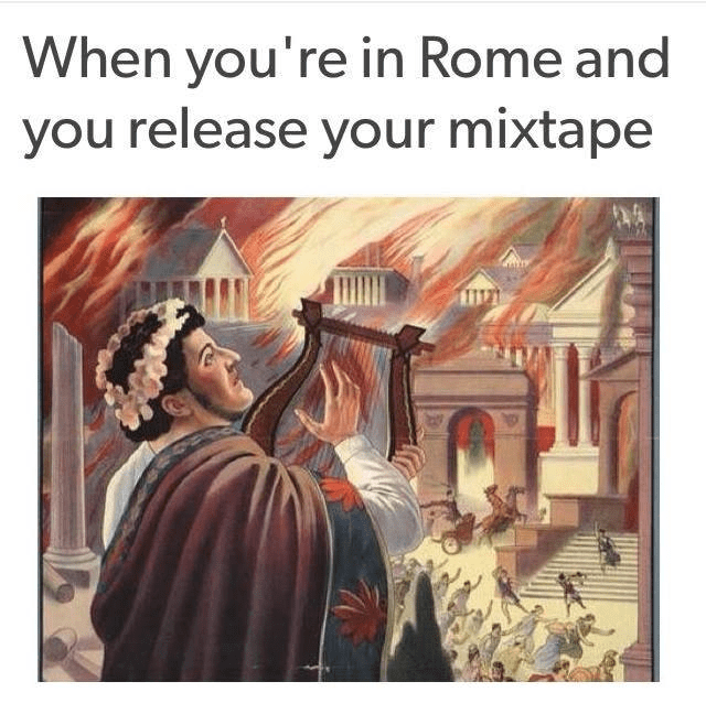 """When you're in Rome and you release your mixtape"""