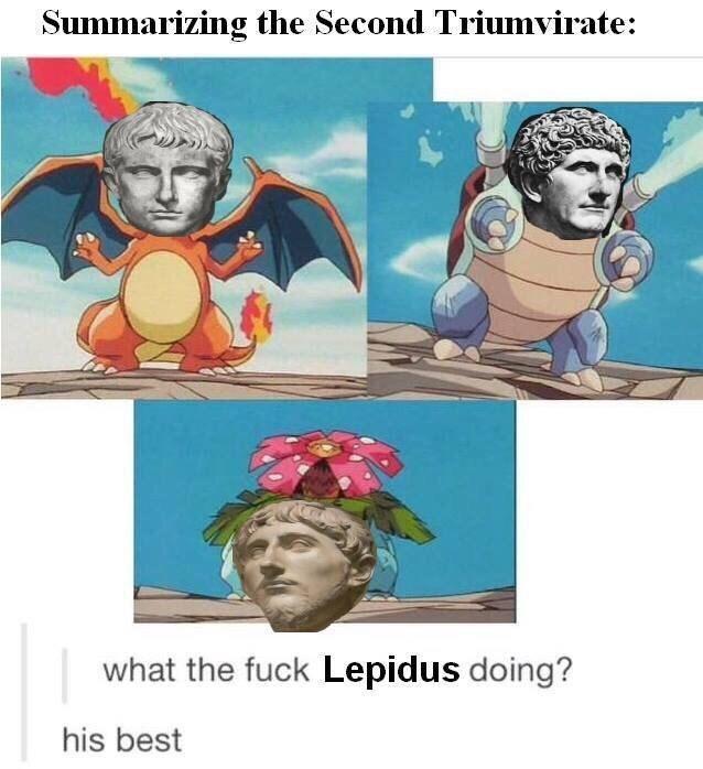 ancient roman meme - Cartoon - Summarizing the Second Triumvirate: what the fuck Lepidus doing? his best