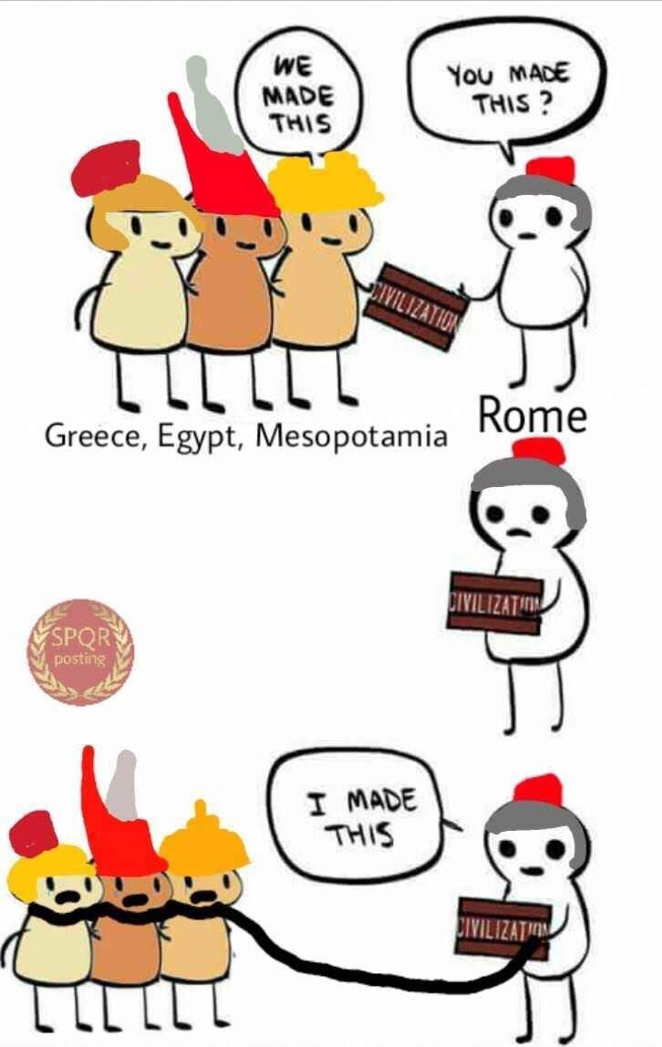 ancient roman meme - Cartoon - WE MADE THIS You MACE THIS? Greece, Egypt, Mesopotamia Rome CIVILIZATI SPOR posting I MADE THIS CIVILIZATAN
