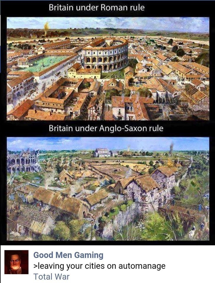 ancient roman meme - Holy places - Britain under Roman rule Britain under Anglo-Saxon rule Good Men Gaming >leaving your cities on automanage Total War