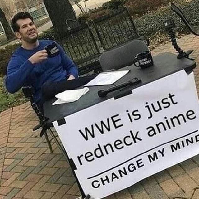 Funny 'change my mind' meme that suggests WWE wrestling is just redneck anime.